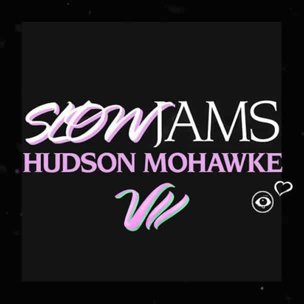 Hudson Mohawke Slow Jams