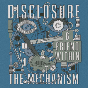 Disclosure x Friend Within - The Mecahnism