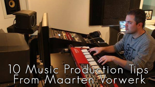 10 Music Production Tips From The Ghost Producer, Maarten Vorwerk