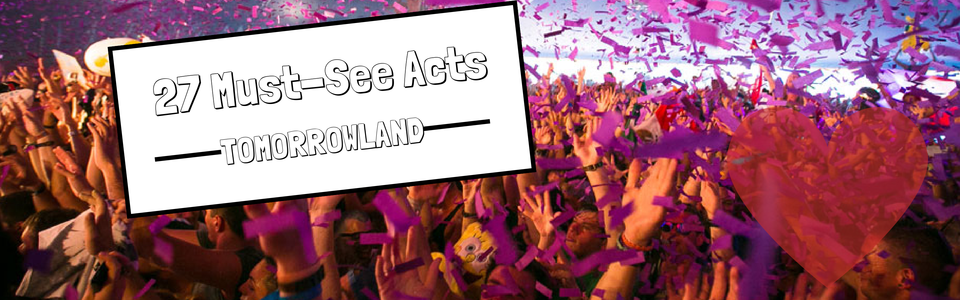 27 Must See Acts at Tomorrowland