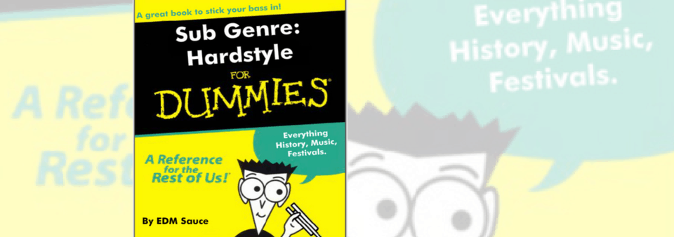 Hardstyle for Dummies: Sub-Genre Explained