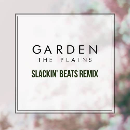 Garden. - The Plains (Slackin' Beats Remix)