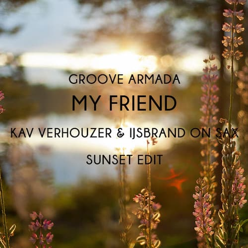 Groove Armada - My Friend (Kav Verhouzer & IJsbrand On Sax Sunset Edit)