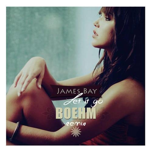 James Bay - Let It Go (Boehm Remix)