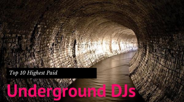 Top 10 Highest Paid Underground DJs