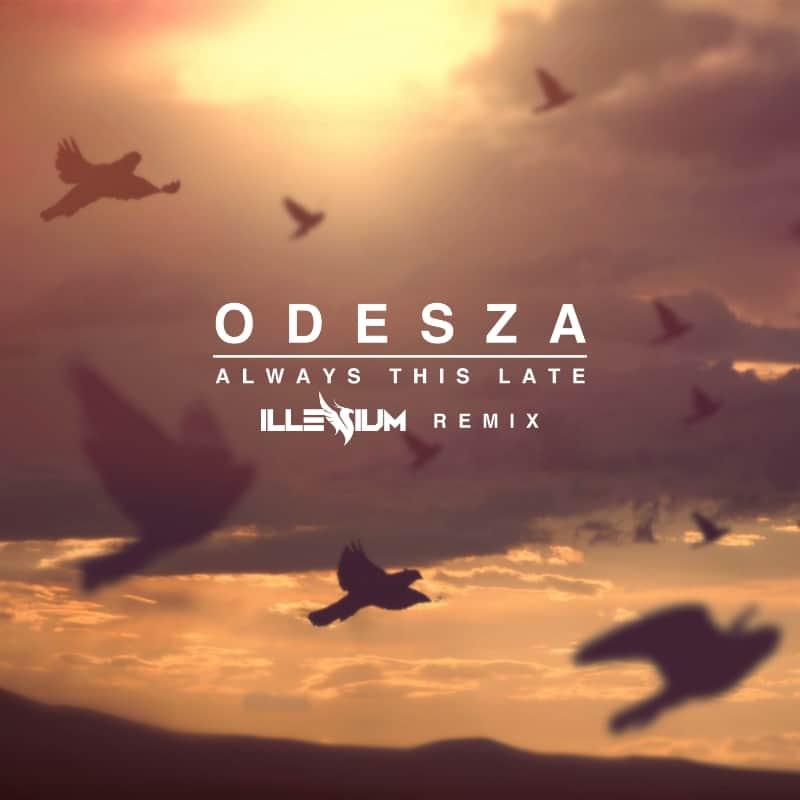 Odesza - Always This Late (Illenium Remix) (Free Download)