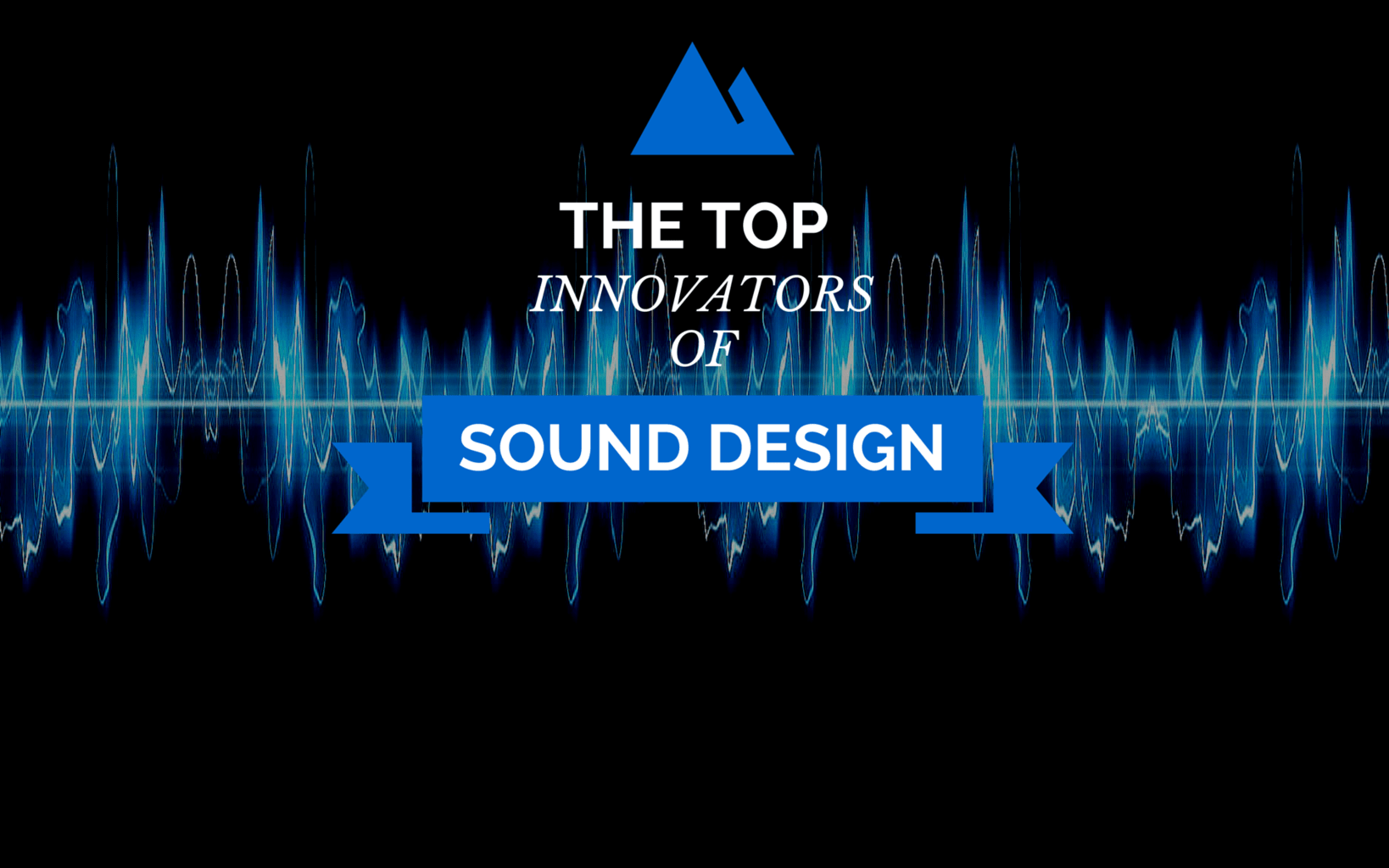 The Top Innovators of Sound Design