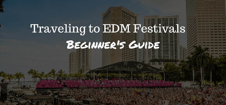 Traveling to EDM Festivals - Beginner's Guide