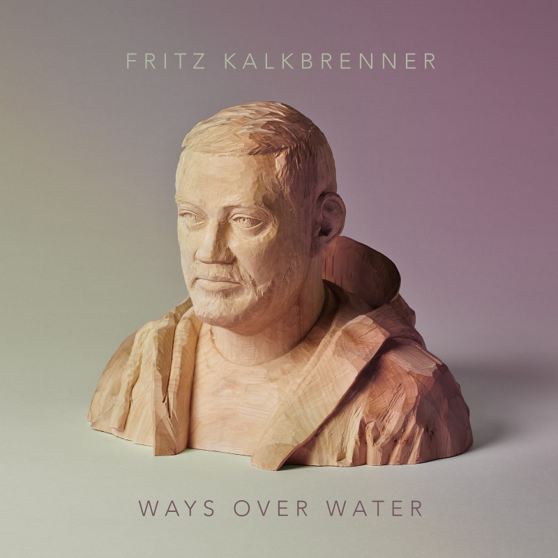 Fritz Kalkbrenner Ways Over Water Album