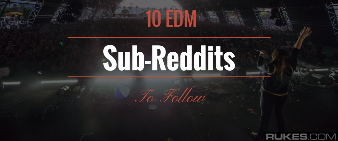 10 EDM Sub-Reddits To Follow