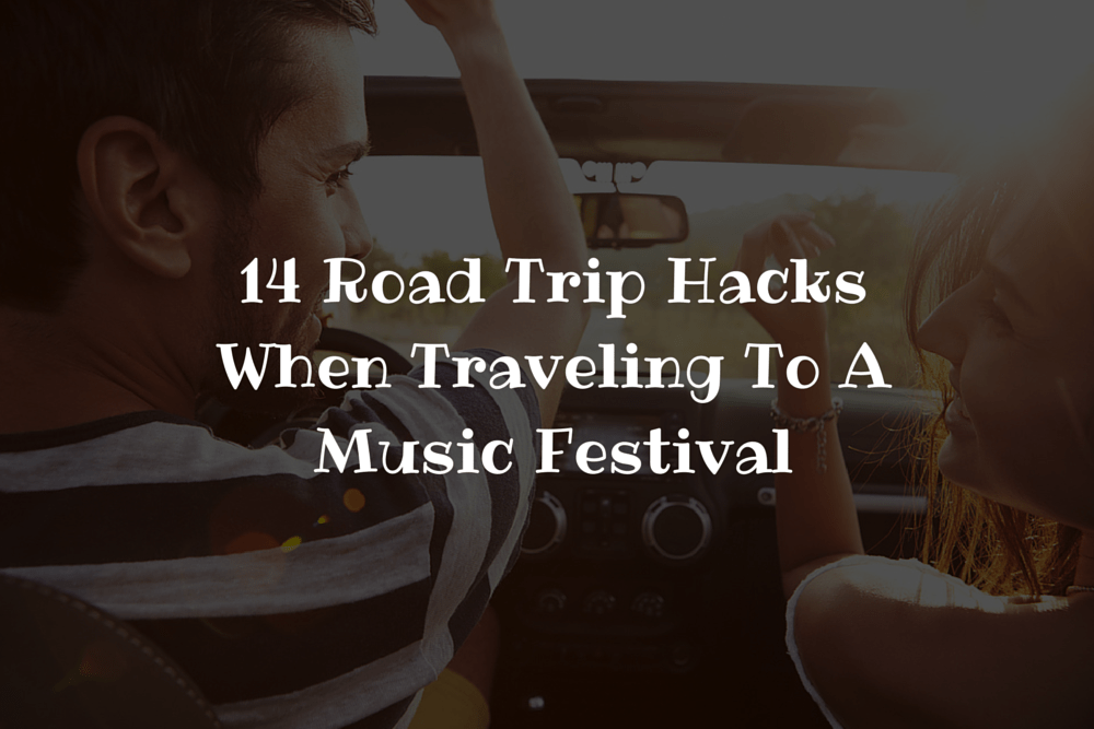 14 Road Trip Hacks When Traveling To A Music Festival