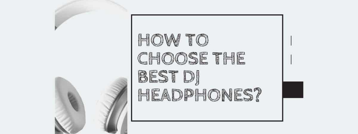 How to Choose the Best DJ Headphones?