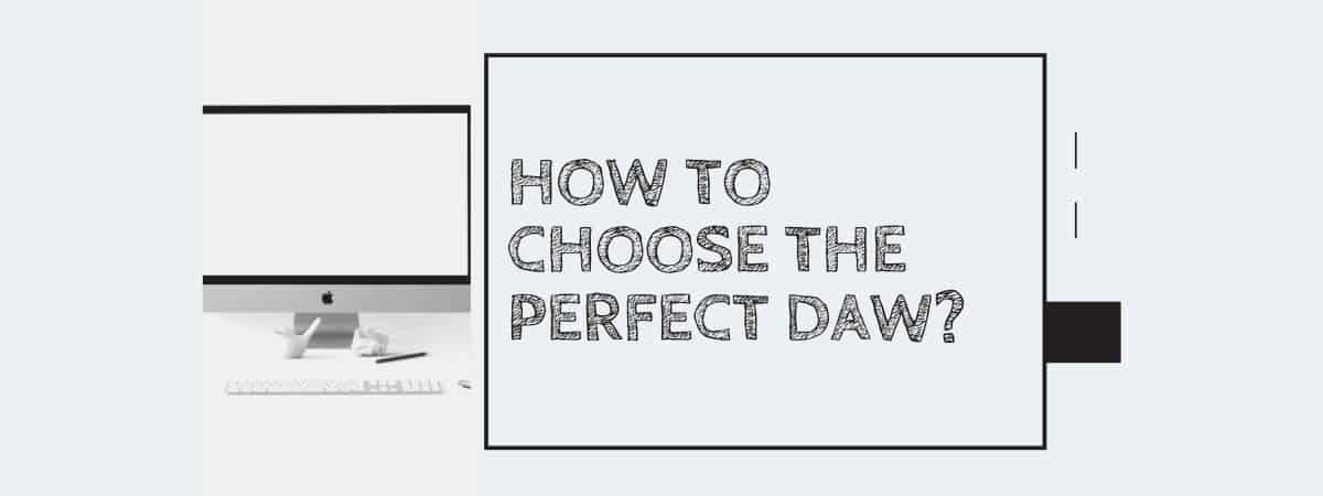 How to Choose the Perfect DAW?