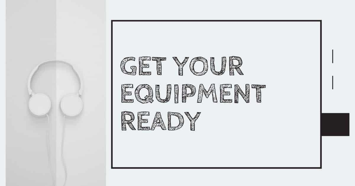 Get your equipment ready