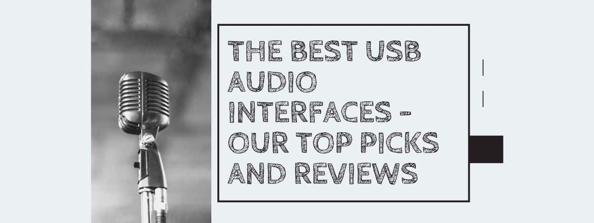 The Best USB Audio Interfaces – Our Top Picks and Reviews