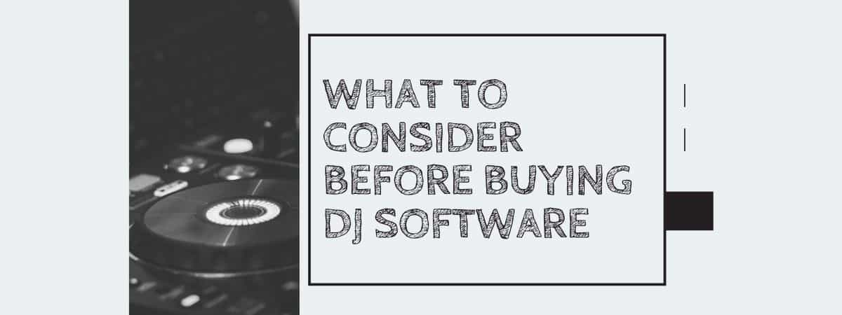 What to Consider Before Buying DJ Software