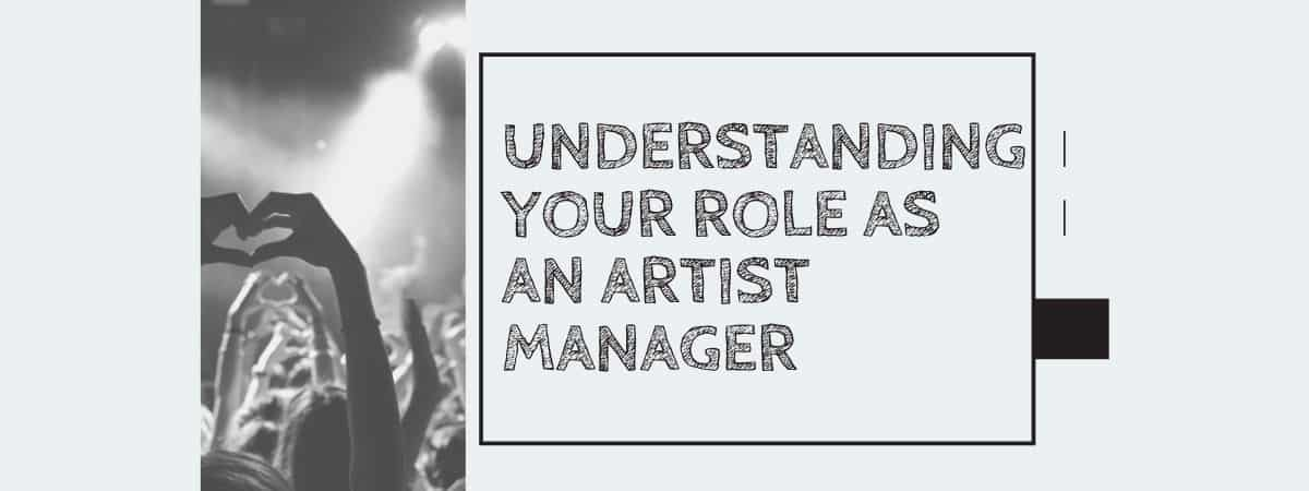 Understanding Your Role As An Artist Manager