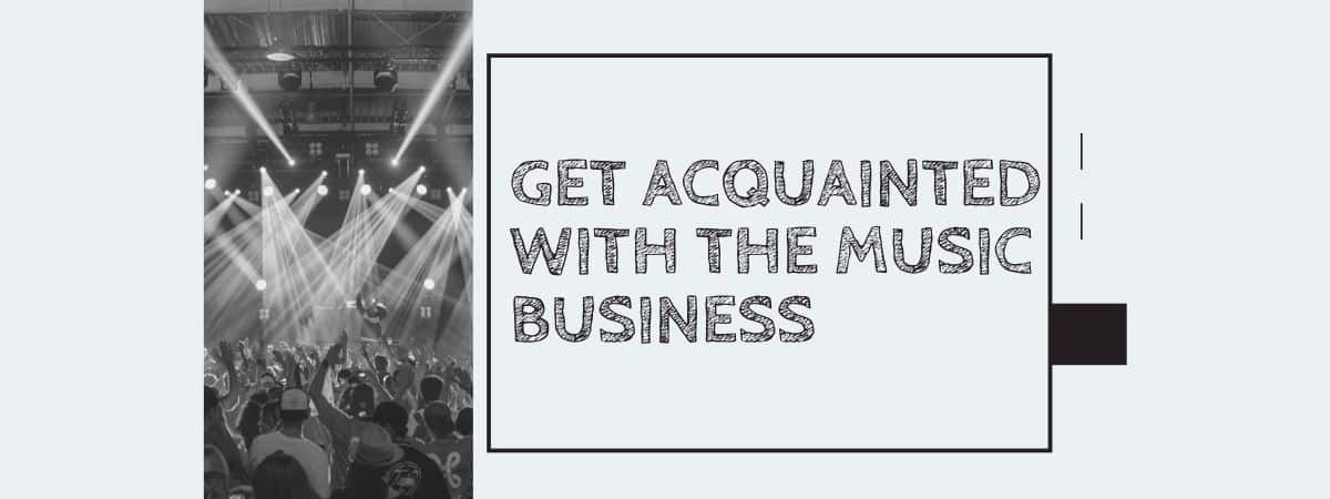 Get Acquainted With The Music Business
