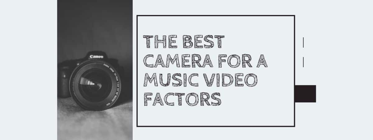The Best Camera for a Music Video Factors