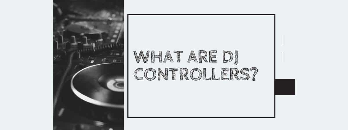 What Are DJ Controllers?