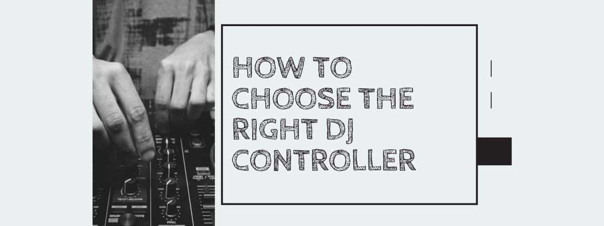 How to Choose the Right DJ Controller