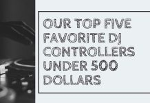 Our Top Five Favorite DJ Controllers Under 500 Dollars