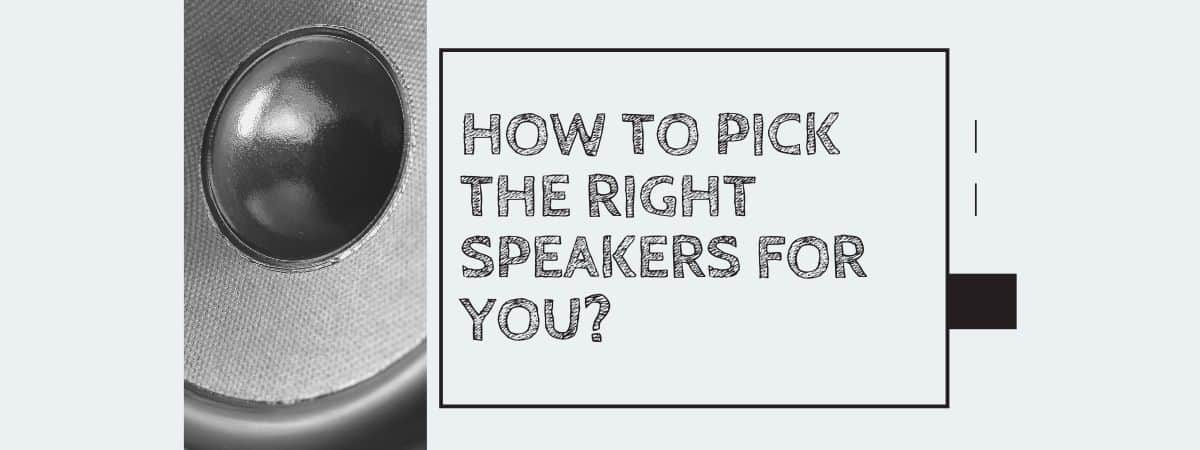 How to Pick the Right Speakers for You?