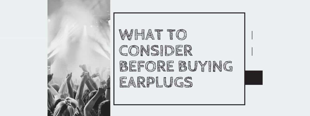 What to Consider Before Buying Earplugs