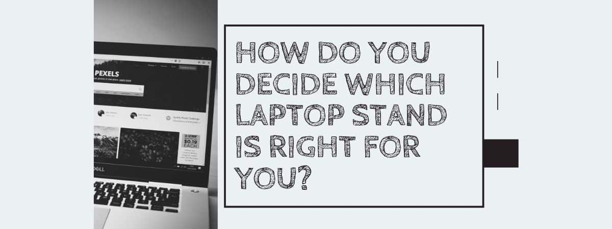 How Do You Decide Which Laptop Stand Is Right For You?