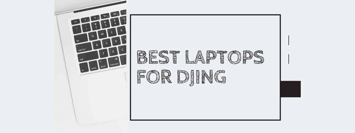 Best Laptops for DJing