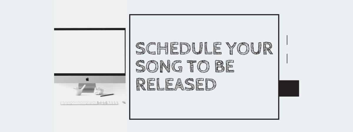 Schedule your song to be released