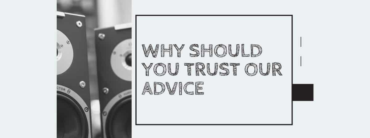 Why Should You Trust Our Advice