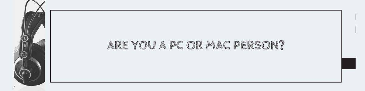Are You a PC or Mac Person?