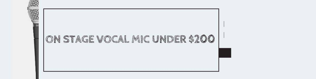 On Stage Vocal Mic Under $200