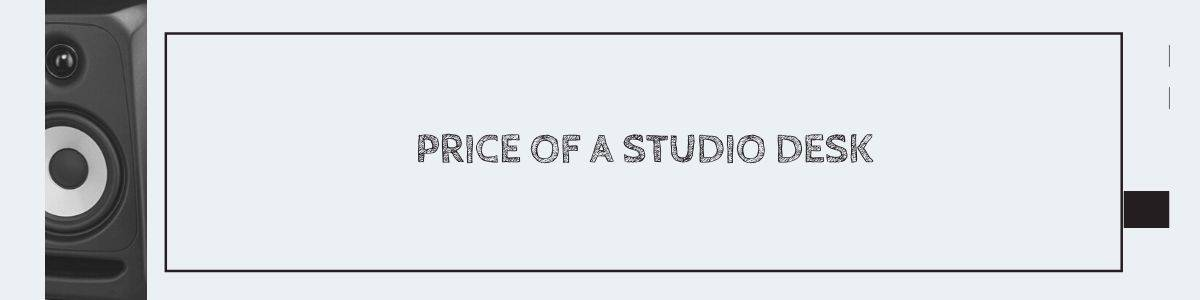 Price of a Studio Desk