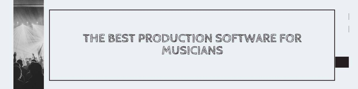 The Best Production Software for Musicians