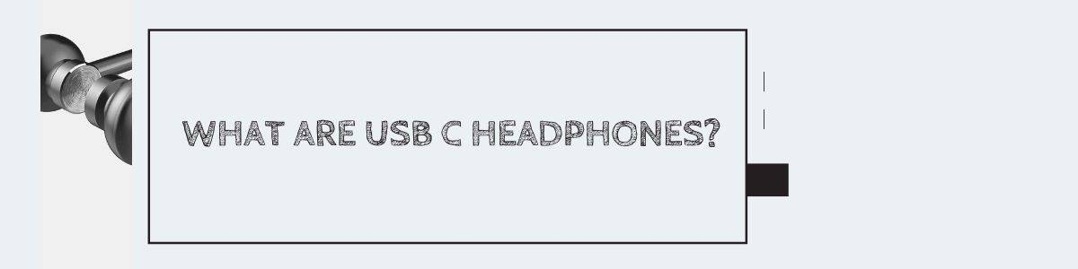 What are USB C Headphones?