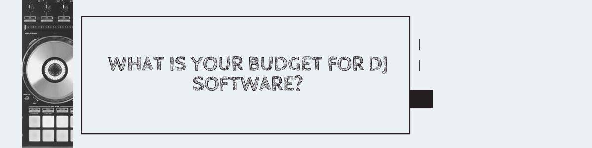 What is your budget for DJ software?