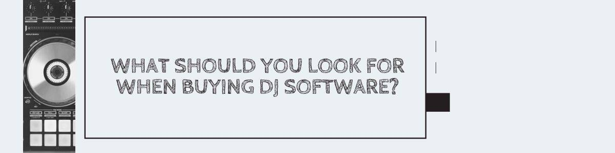 What should you look for when buying DJ software?