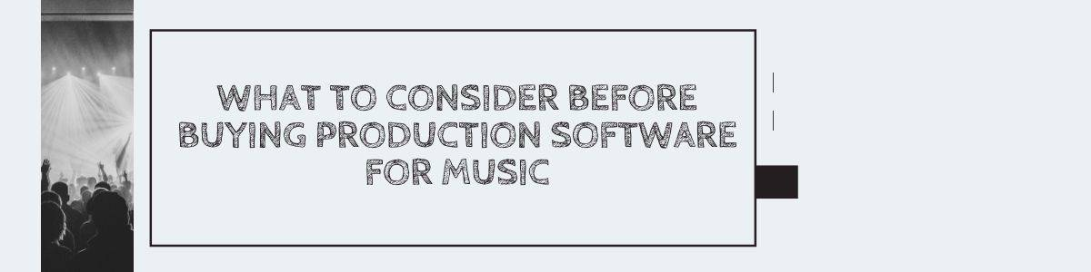 What to Consider Before Buying Production Software for Music