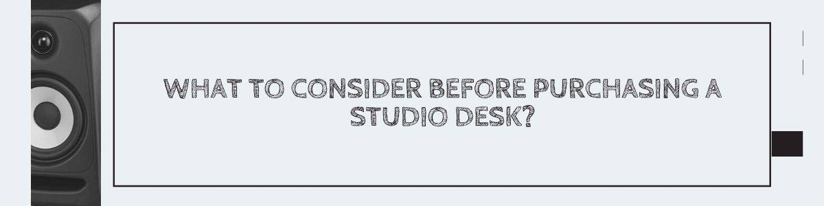 What to Consider Before Purchasing a Studio Desk?