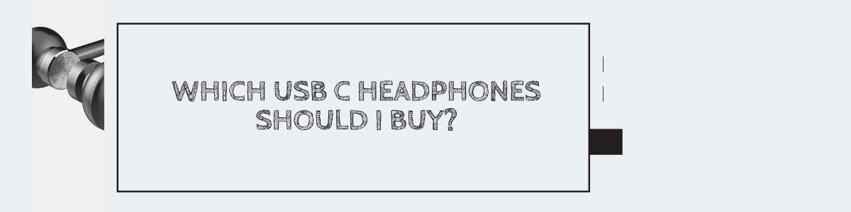 Which USB C Headphones Should I Buy?
