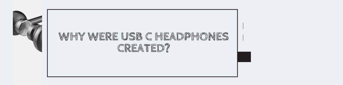 Why were USB C Headphones created?
