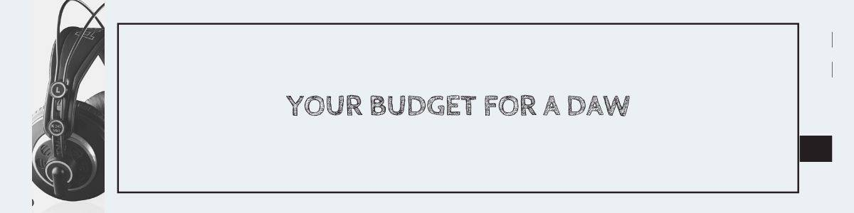 Your Budget for a DAW
